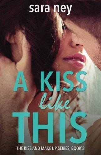 A Kiss Like This (Kiss & Make Up) (Volume 3) by Sara Ney (2015-06-01)