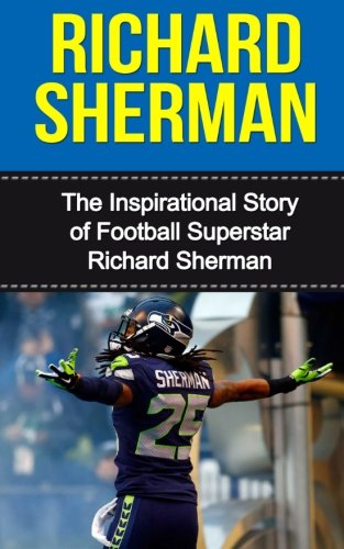 Richard Sherman: The Inspirational Story of Football Superstar Richard Sherman (Richard Sherman Unauthorized Biography, Seattle Seahawks, Stanford University, NFL Books) Stanford Jersey
