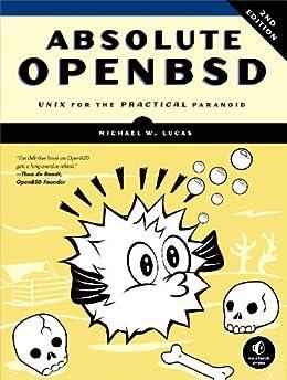 Absolute OpenBSD: Unix for the Practical Paranoid par [Lucas, Michael W.]