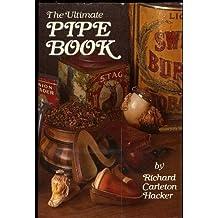 The Ultimate Pipe Book by Richard Carleton Hacker (September 19,1989)