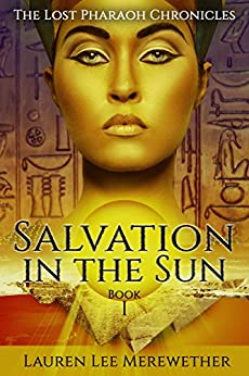 Salvation in the Sun (The Lost Pharaoh Chronicles Book 1) (English Edition) par [Merewether, Lauren Lee]