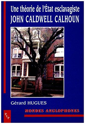 Une théorie de l'État esclavagiste: John Caldwell Calhoun