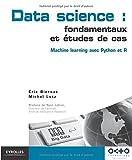 Data science : fondamentaux et ??tudes de cas : Machine learning avec Python et R by Eric Biernat (2015-10-01)