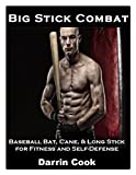Big Stick Combat: Baseball Bat, Cane, & Long Stick for Fitness and Self-Defense