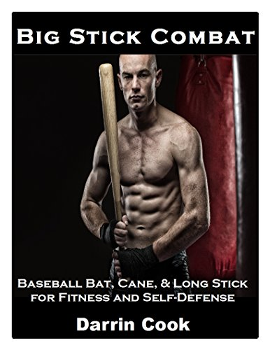 Big Stick Combat: Baseball Bat, Cane, & Long Stick for Fitness and Self-Defense (English Edition) por Darrin Cook