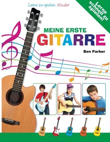 Meine erste  Gitarre - Lerne zu spielen: Kinder (Lernen, Gitarre Zu Spielen Für Kinder)
