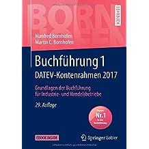 Buchführung 1 DATEV-Kontenrahmen 2017: Grundlagen der Buchführung für Industrie- und Handelsbetriebe (Bornhofen Buchführung 1 LB)