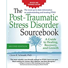 The Post-Traumatic Stress Disorder Sourcebook, Revised and Expanded Second Edition: A Guide to Healing, Recovery, and Growth: A Guide to Healing, Recovery,  and Growth