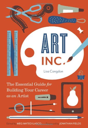 Art Inc: The Essential Guide for Building Your Career as an Artist