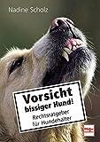 Vorsicht bissiger Hund!: Rechtsratgeber für Hundehalter