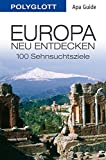 POLYGLOTT Apa Guide Europa neu entdecken: 100 Sehnsuchtsziele