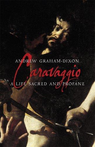 Portada del libro Caravaggio: A Life Sacred and Profane by Andrew Graham-Dixon (2010-07-01)