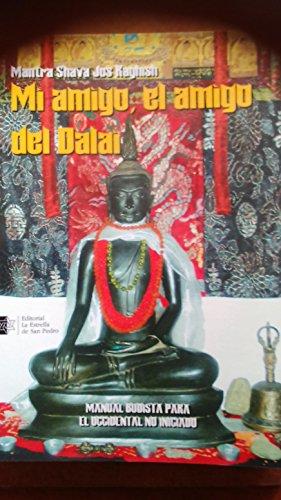 Mi Amigo el amigo del Dalai: Manual budista para el occidental no iniado