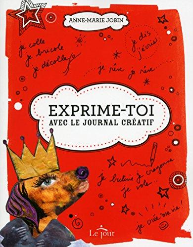 Exprime-toi ! Avec le journal créatif par Anne-marie Jobin