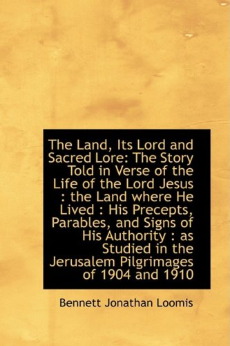 The Land, Its Lord and Sacred Lore: The Story Told in Verse of the Life of the Lord Jesus : the Land