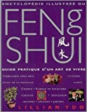 Encyclopédie illustrée du Feng Shui : Guide pratique d'un art de vivre...