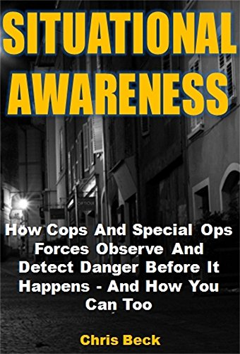 situational-awareness-how-cops-and-special-ops-forces-observe-and-detect-danger-before-it-happens-an
