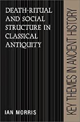 Death-Ritual and Social Structure in Classical Antiquity (Key Themes in Ancient History) by Ian Morris (1992-10-22)