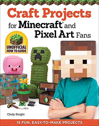 craft-projects-for-minecraft-and-pixel-art-fans-an-independent-do-it-yourself-guide