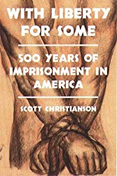 With Liberty For Some: 500 Years of Imprisonment in America by Scott Christianson (1998-10-29)