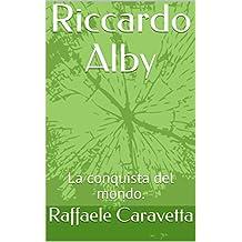 Riccardo Alby: La conquista del mondo. (Pianeta terra Vol. 1) (Italian Edition)