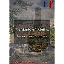 Cenando en Atenas. Grecia (Recetas y Lugares de Europa Oriental nº 1) (Spanish Edition)