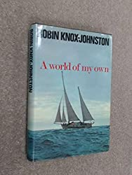 A World of My Own (The single-handed, non-stop circumnavigation of the world in Suhaili)