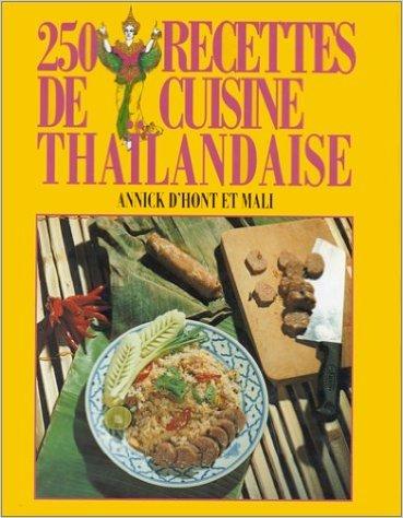 250 recettes de cuisine thaïlandaise de Mali,Annick d' Hont ( 25 octobre 1995 )