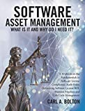 SOFTWARE ASSET MANAGEMENT WHAT IS IT AND WHY DO I NEED IT?: A Textbook on the Fundamentals in Software License Compliance, Audit Risks, Optimizing ROI, ... and Life Cycle Manageme (English Edition)