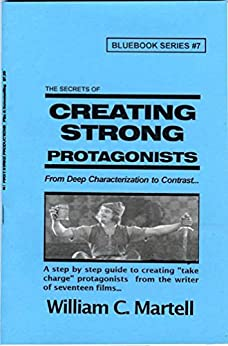 Creating Strong Protagonists (Screenwriting Blue Books Book 7) (English Edition) von [Martell, William C.]