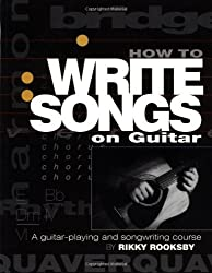 How to Write Songs on Guitar: A Guitar-Playing and Songwriting Course by Rikky Rooksby (2000-09-01)
