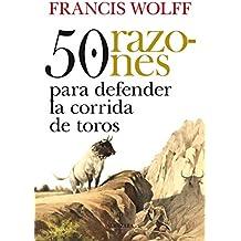 50 razones para defender la corrida de toros / 50 reasons to defend bullfighting: El libro que ha sentado las bases de la tauroetica y la defensa del ... laid the basis of the Taurus ethics and def