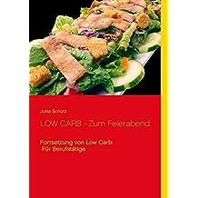 LOW CARB - Zum Feierabend: Fortsetzung von Low Carb: Für Berufstätige