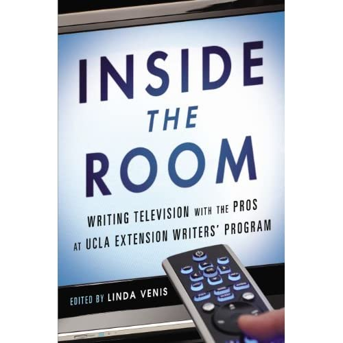 Inside the Room: Writing Television with the Pros at UCLA Extension Writers' Program by Linda Venis (2013-08-06)