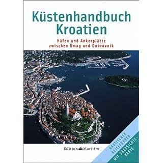 Küstenhandbuch Kroatien: Häfen und Ankerplätze zwischen Umag und Dubrovnik
