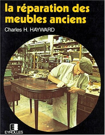 LA REPARATION DES MEUBLES ANCIENS par Charles Hayward