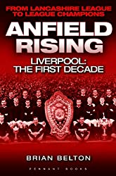 Anfield Rising - Liverpool: the First Decade - from Lancashire League to League Champions: 1