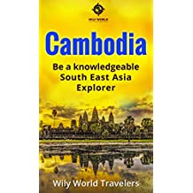 Cambodia: A Concise History, Language, Culture, Cuisine, Transport and Travel Guide (Be a Knowledgeable South East Asia Explorer Book 2) (English Edition)