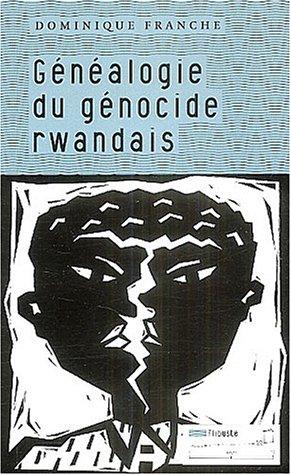 Généalogie du génocide rwandais par Dominique Franche