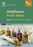 Heilpflanzenpraxis heute: Rezepturen und Anwendung