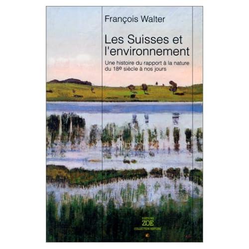 Les Suisses et l'environnement: Une histoire du rapport à la nature du XVIIIe siècle à nos jours