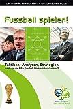 Fussball spielen!: Das offizielle Taktikbuch zur FIFA WM Deutschland 2006™