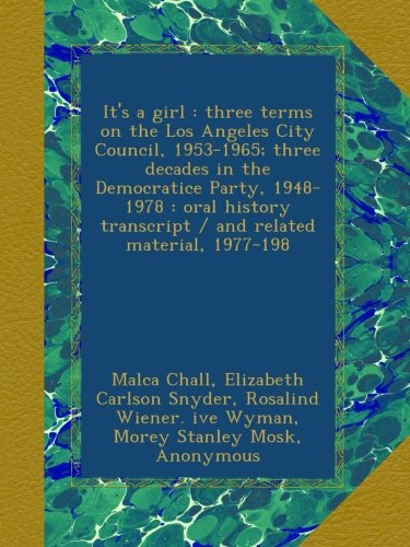 It's a girl : three terms on the Los Angeles City Council, 1953-1965; three decades in the Democratice Party, 1948-1978 : oral history transcript / and related material, 1977-198 (Party Angeles Los City In)