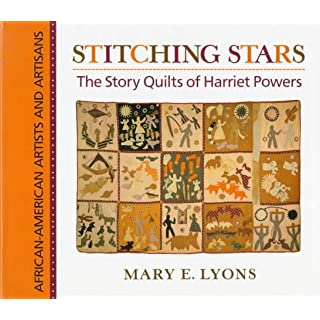 Stitching Stars: The Story Quilts of Harriet Powers (African-American artists & artisans)