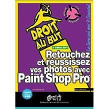 Retouchez et réussissez vos photos avec Paint Shop Pro. 2ème édition