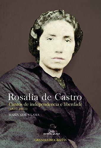 Rosalía de Castro. Cantos de independencia e liberdade (1837-1863) (Grandes Biografías) por María Xesús Lama