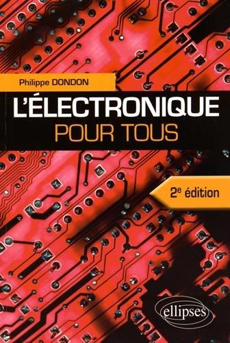 L'électronique pour tous / Philippe Dondon,....- Paris : Ellipses , cop. 2016