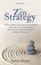 The Zen of Strategy - Why wisdom, calmness and empathy give you the winning edge and why the good guy doesn't always finish last