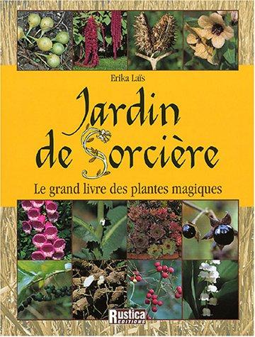 Jardin de Sorcière : Le grand livre des plantes magiques