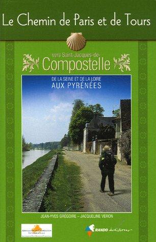 Le Chemin de Paris et de Tours vers Saint-Jacques-de-Compostelle : Guide pratique du pèlerin